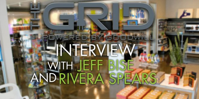 Gizorama – The GRID: Powered by Goodwill Interview with Jeff Bise and Rivera Spears